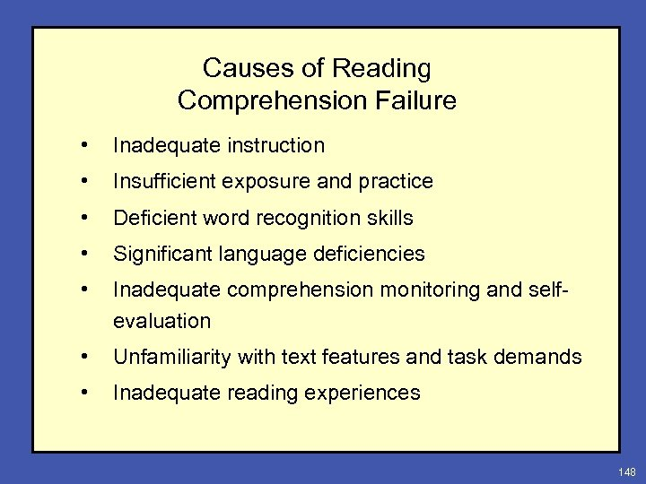 Causes of Reading Comprehension Failure • Inadequate instruction • Insufficient exposure and practice •