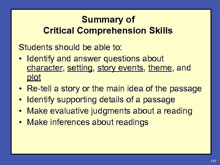 Summary of Critical Comprehension Skills Students should be able to: • Identify and answer