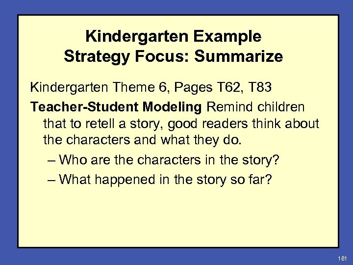 Kindergarten Example Strategy Focus: Summarize Kindergarten Theme 6, Pages T 62, T 83 Teacher-Student