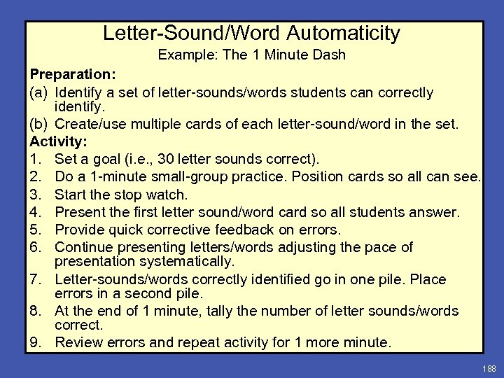 Letter-Sound/Word Automaticity Example: The 1 Minute Dash Preparation: (a) Identify a set of letter-sounds/words