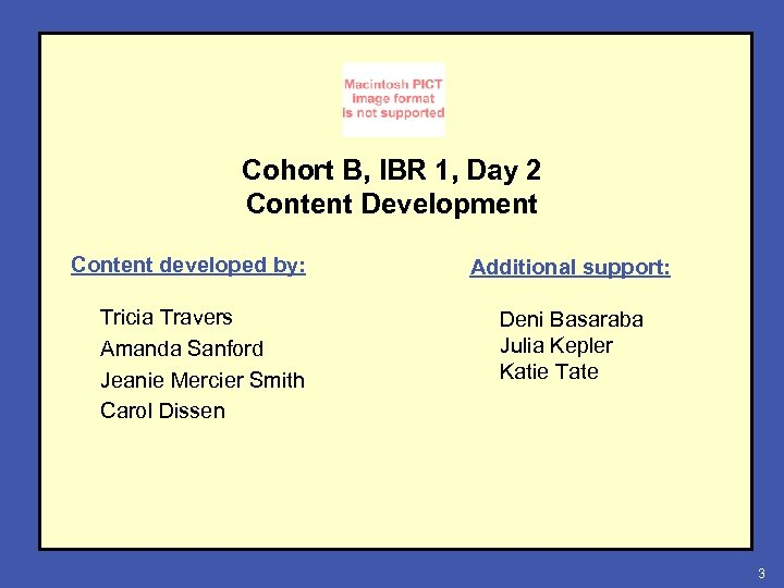 Cohort B, IBR 1, Day 2 Content Development Content developed by: Tricia Travers Amanda