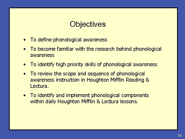 Objectives • To define phonological awareness • To become familiar with the research behind
