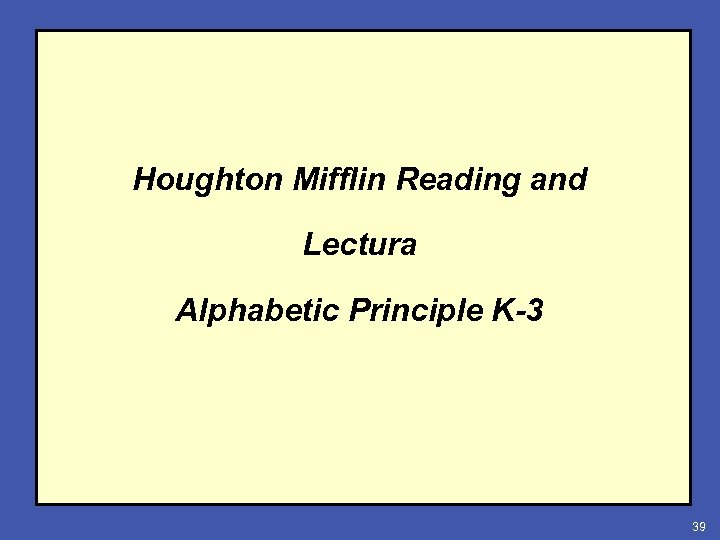 Houghton Mifflin Reading and Lectura Alphabetic Principle K-3 39