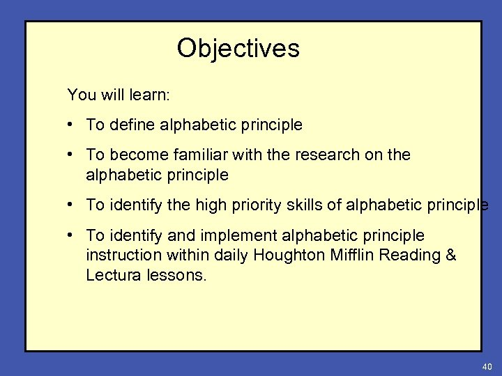 Objectives You will learn: • To define alphabetic principle • To become familiar with