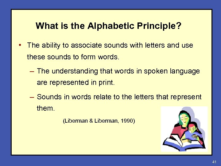 What is the Alphabetic Principle? • The ability to associate sounds with letters and