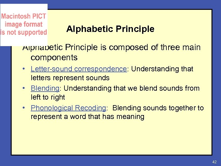 Alphabetic Principle is composed of three main components • Letter-sound correspondence: Understanding that letters
