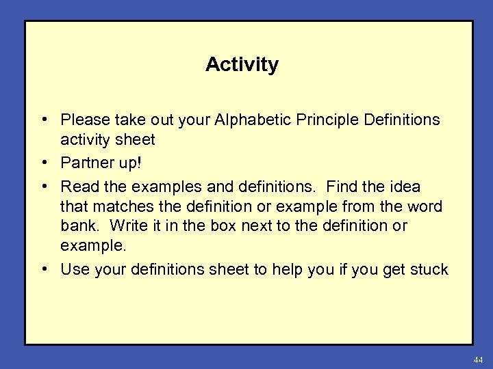 Activity • Please take out your Alphabetic Principle Definitions activity sheet • Partner up!