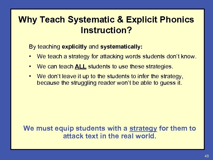 Why Teach Systematic & Explicit Phonics Instruction? By teaching explicitly and systematically: • We