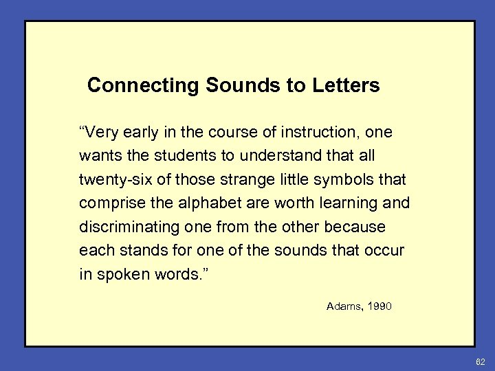 "Connecting Sounds to Letters ""Very early in the course of instruction, one wants the"