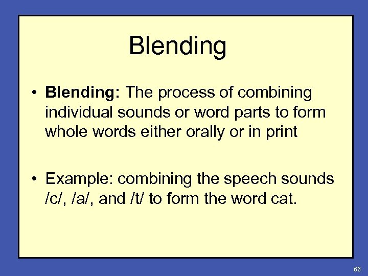 Blending • Blending: The process of combining individual sounds or word parts to form