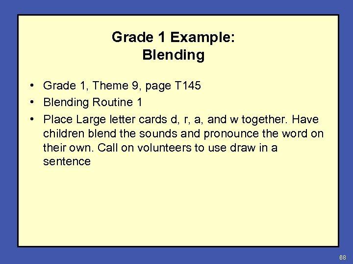 Grade 1 Example: Blending • Grade 1, Theme 9, page T 145 • Blending