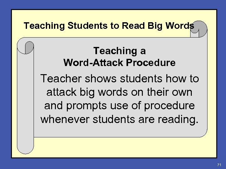 Teaching Students to Read Big Words Teaching a Word-Attack Procedure Teacher shows students how