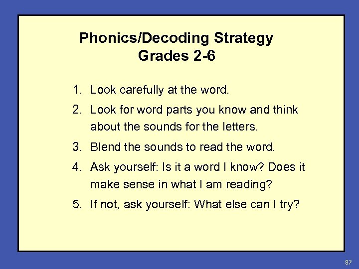 Phonics/Decoding Strategy Grades 2 -6 1. Look carefully at the word. 2. Look for