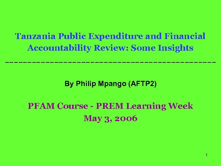Tanzania Public Expenditure and Financial Accountability Review: Some Insights -----------------------By Philip Mpango (AFTP 2)