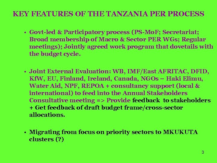 KEY FEATURES OF THE TANZANIA PER PROCESS • Govt-led & Participatory process (PS-Mo. F;