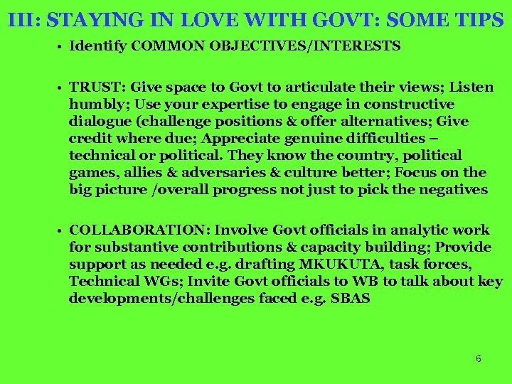 III: STAYING IN LOVE WITH GOVT: SOME TIPS • Identify COMMON OBJECTIVES/INTERESTS • TRUST: