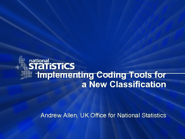 Implementing Coding Tools for a New Classification Andrew Allen, UK Office for National Statistics