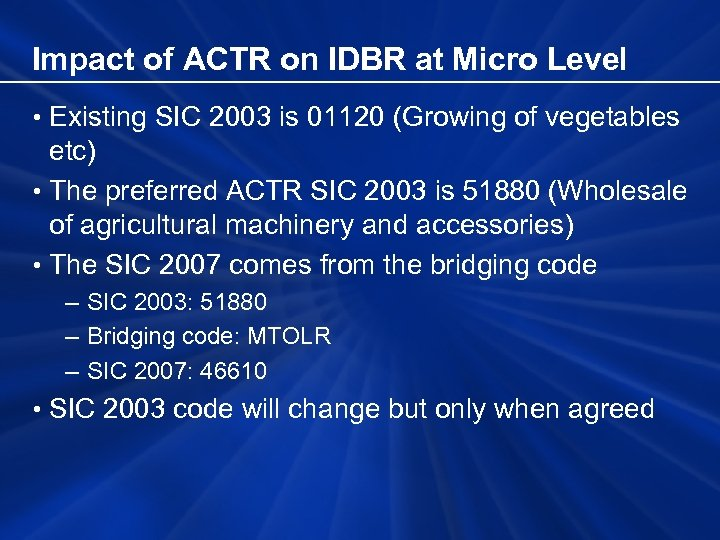 Impact of ACTR on IDBR at Micro Level • Existing SIC 2003 is 01120