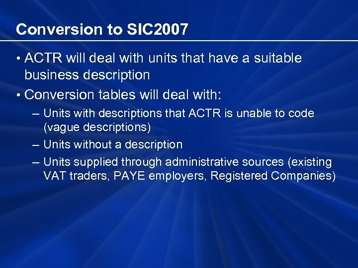 Conversion to SIC 2007 • ACTR will deal with units that have a suitable