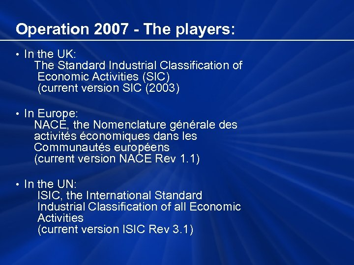 Operation 2007 - The players: • In the UK: The Standard Industrial Classification of