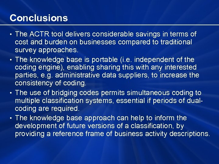 Conclusions • The ACTR tool delivers considerable savings in terms of cost and burden