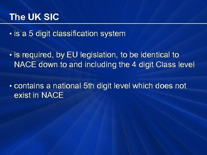 The UK SIC • is a 5 digit classification system • is required, by