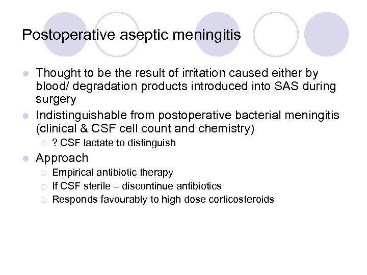 Postoperative aseptic meningitis Thought to be the result of irritation caused either by blood/