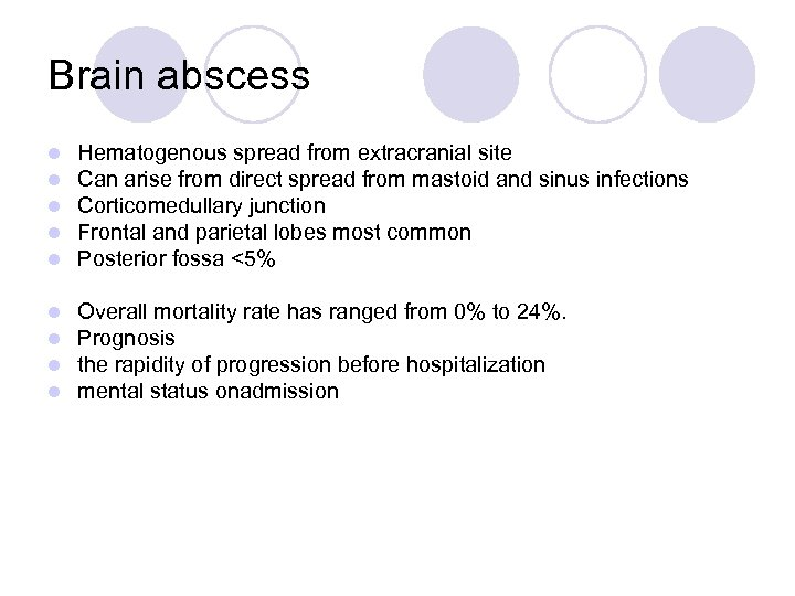 Brain abscess l l l Hematogenous spread from extracranial site Can arise from direct
