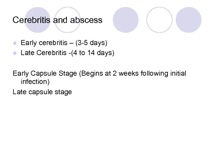 Cerebritis and abscess Early cerebritis – (3 -5 days) l Late Cerebritis -(4 to