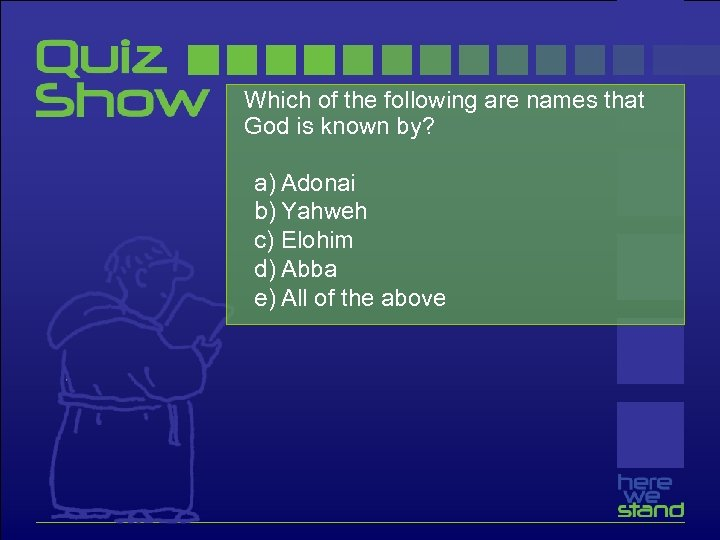Which of the following are names that God is known by? a) Adonai b)