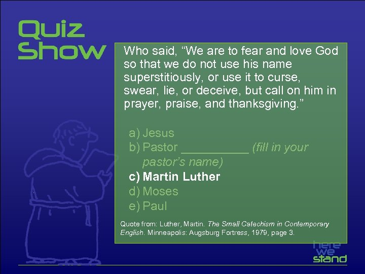 """Who said, """"We are to fear and love God so that we do not"""