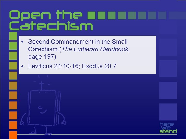 • Second Commandment in the Small Catechism (The Lutheran Handbook, page 197) •
