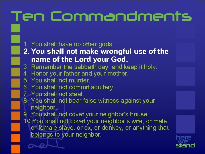 1. You shall have no other gods. 2. You shall not make wrongful use