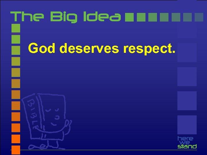 God deserves respect.