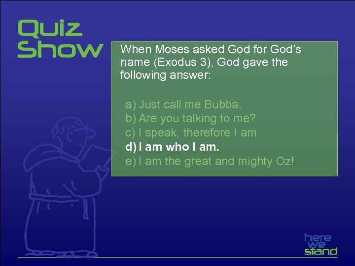 When Moses asked God for God's name (Exodus 3), God gave the following answer: