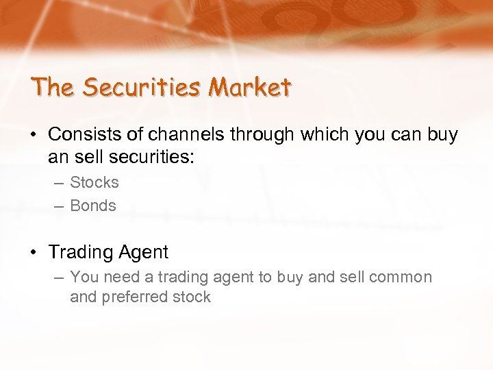The Securities Market • Consists of channels through which you can buy an sell