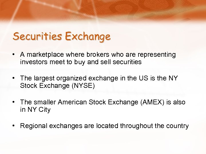 Securities Exchange • A marketplace where brokers who are representing investors meet to buy