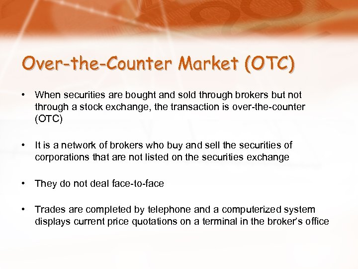 Over-the-Counter Market (OTC) • When securities are bought and sold through brokers but not