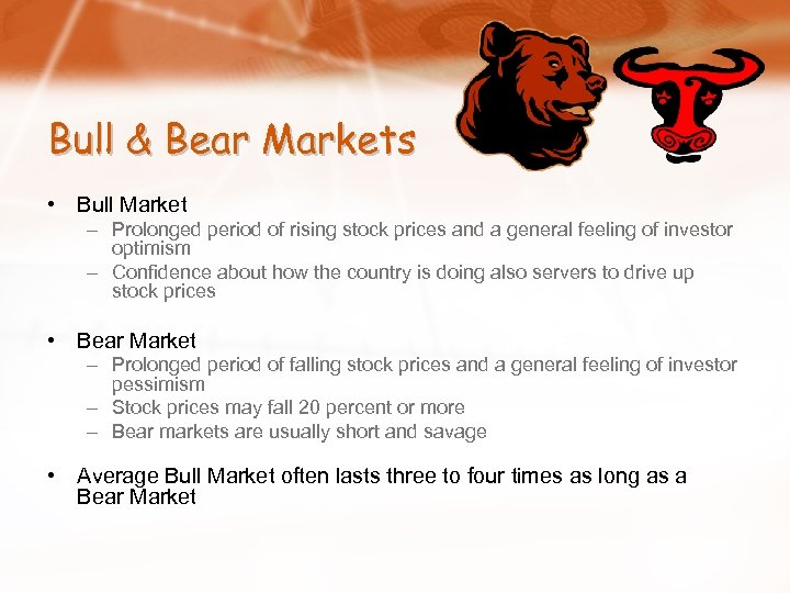 Bull & Bear Markets • Bull Market – Prolonged period of rising stock prices