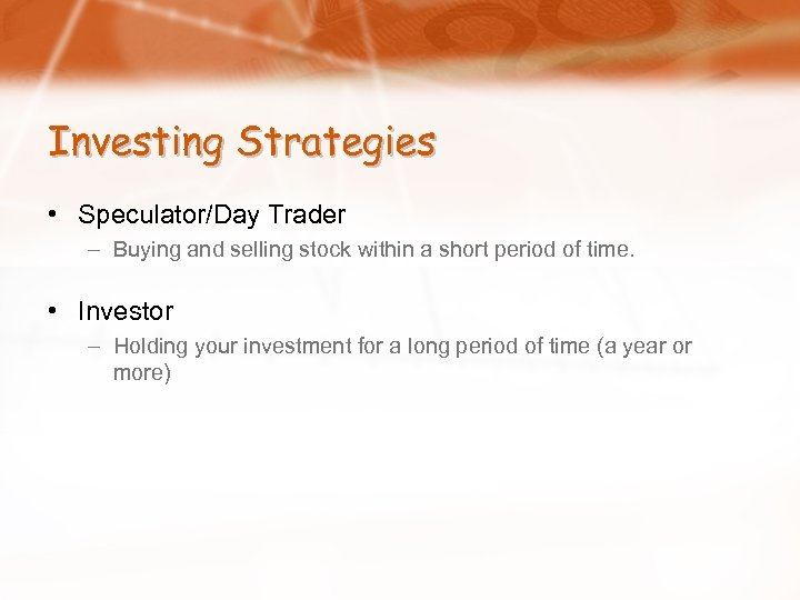 Investing Strategies • Speculator/Day Trader – Buying and selling stock within a short period