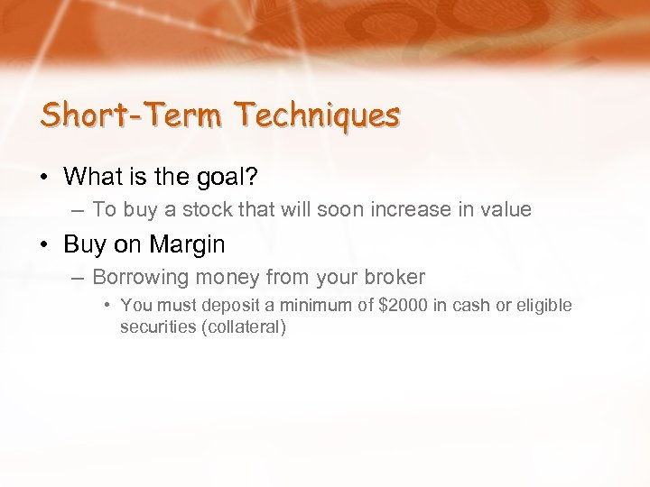 Short-Term Techniques • What is the goal? – To buy a stock that will