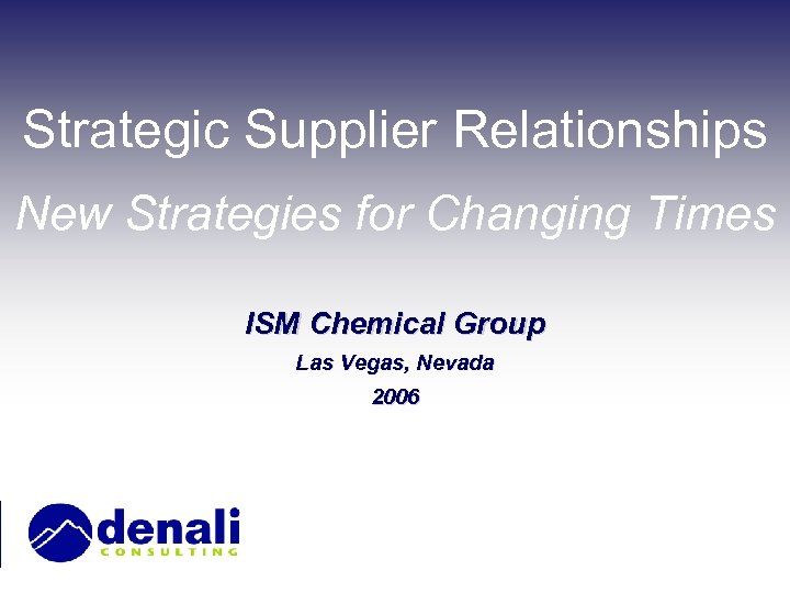 Strategic Supplier Relationships New Strategies for Changing Times ISM Chemical Group Las Vegas, Nevada