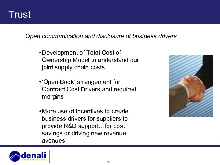Trust Open communication and disclosure of business drivers • Development of Total Cost of