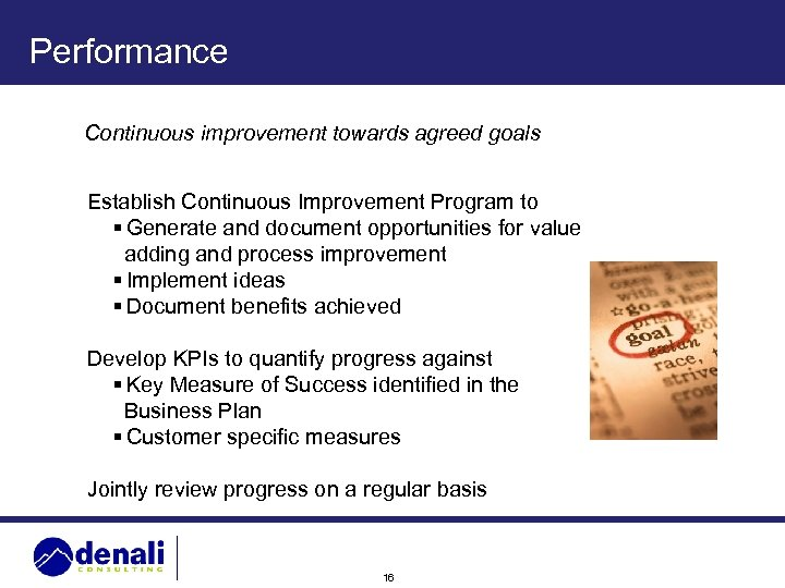 Performance Continuous improvement towards agreed goals Establish Continuous Improvement Program to § Generate and