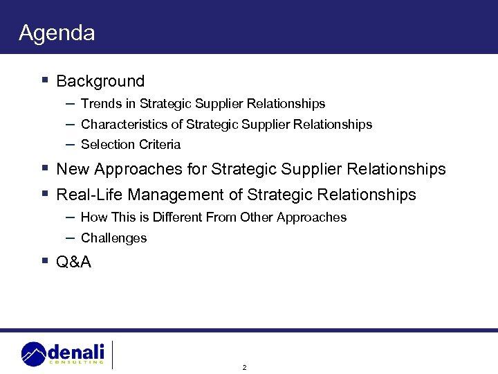Agenda § Background – Trends in Strategic Supplier Relationships – Characteristics of Strategic Supplier