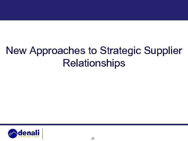 New Approaches to Strategic Supplier Relationships 21