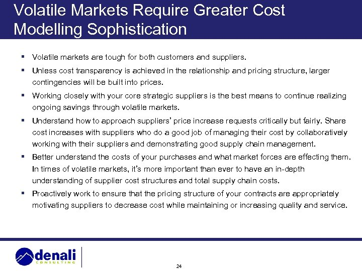 Volatile Markets Require Greater Cost Modelling Sophistication § Volatile markets are tough for both
