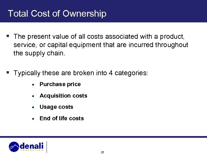 Total Cost of Ownership § The present value of all costs associated with a