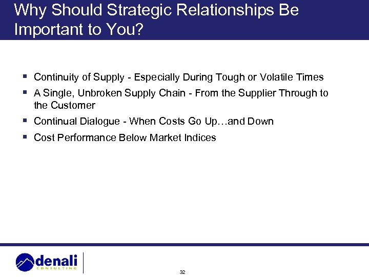Why Should Strategic Relationships Be Important to You? § Continuity of Supply - Especially