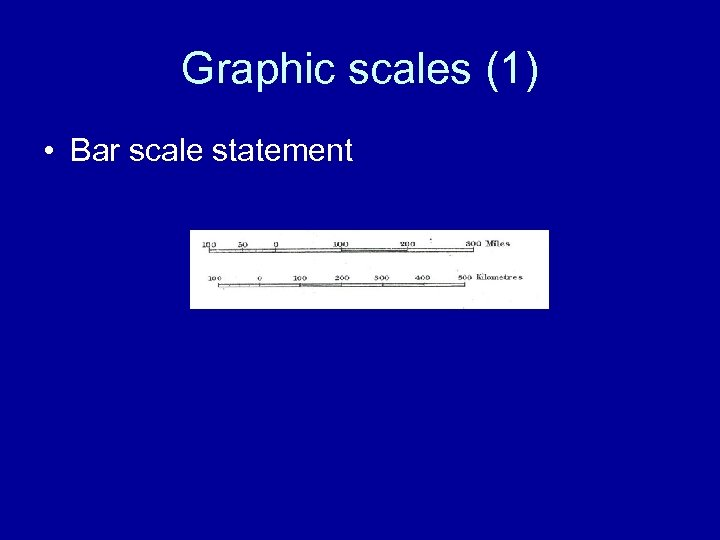 Graphic scales (1) • Bar scale statement